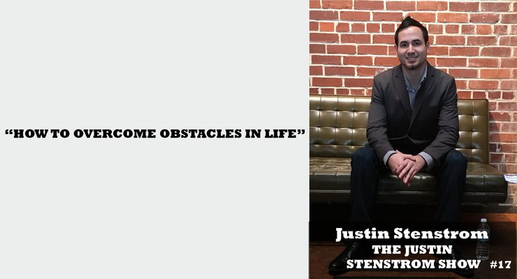 justin stenstrom how to overcome obstacles in life